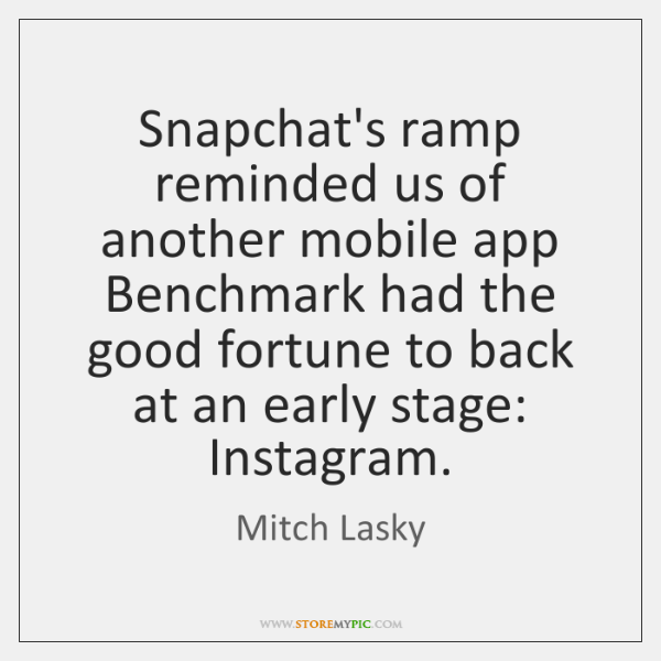Snapchat's ramp reminded us of another mobile app Benchmark had the good ...