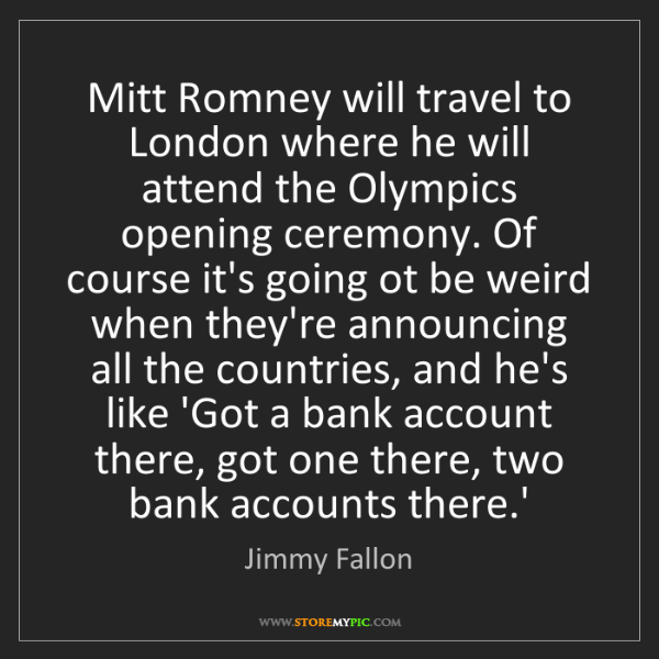 Jimmy Fallon: Mitt Romney will travel to London where he will attend...