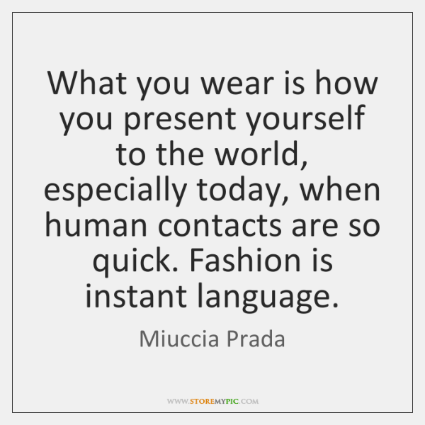 What you wear is how you present yourself to the world, especially ...
