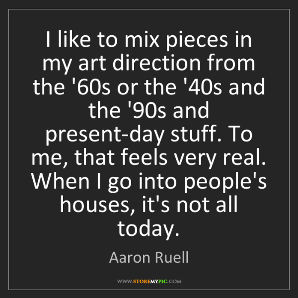 Aaron Ruell: I like to mix pieces in my art direction from the '60s...