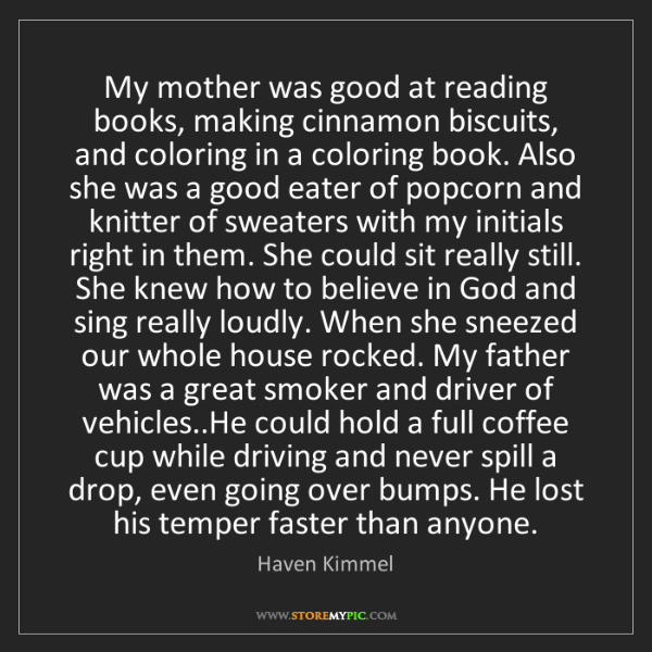 Haven Kimmel: My mother was good at reading books, making cinnamon...