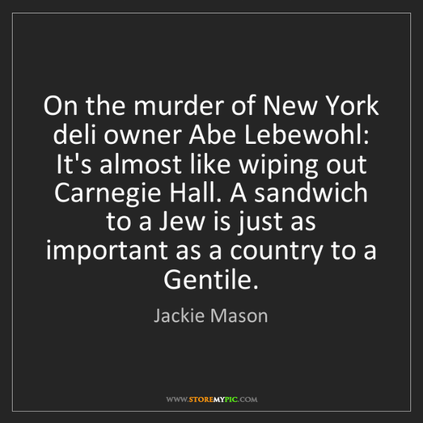 Jackie Mason: On the murder of New York deli owner Abe Lebewohl: It's...