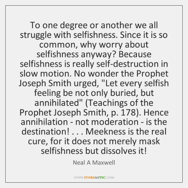 To one degree or another we all struggle with selfishness. Since it ...