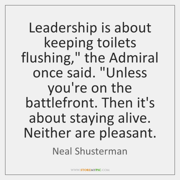 "Leadership is about keeping toilets flushing,"" the Admiral once said. ""Unless you're ..."