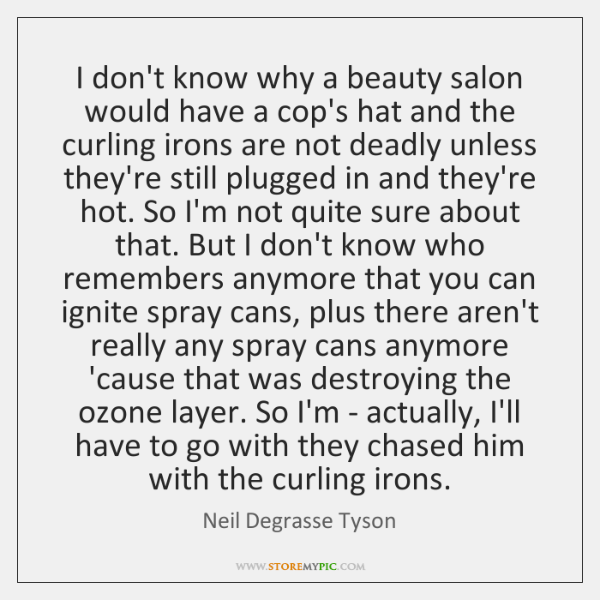 I don't know why a beauty salon would have a cop's hat ...