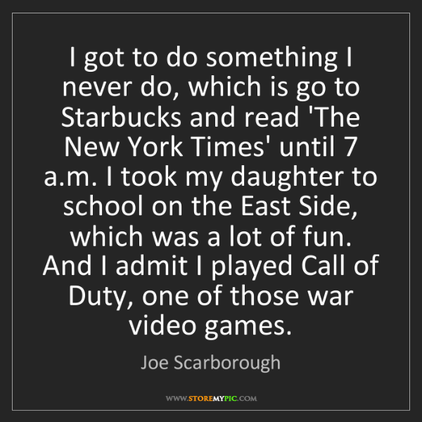 Joe Scarborough: I got to do something I never do, which is go to Starbucks...