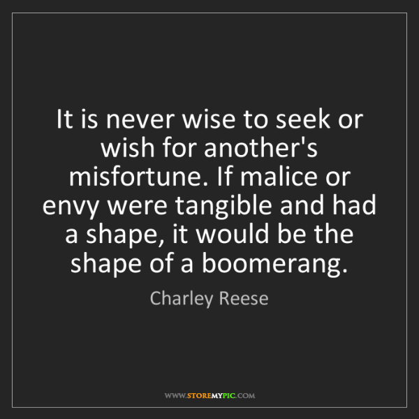 Charley Reese: It is never wise to seek or wish for another's misfortune....