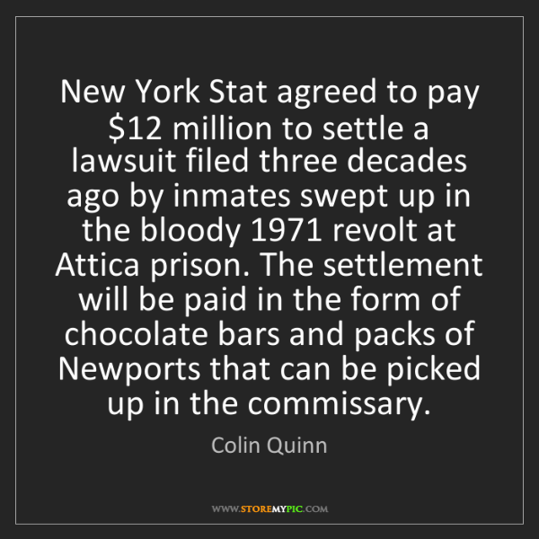 Colin Quinn: New York Stat agreed to pay $12 million to settle a lawsuit...