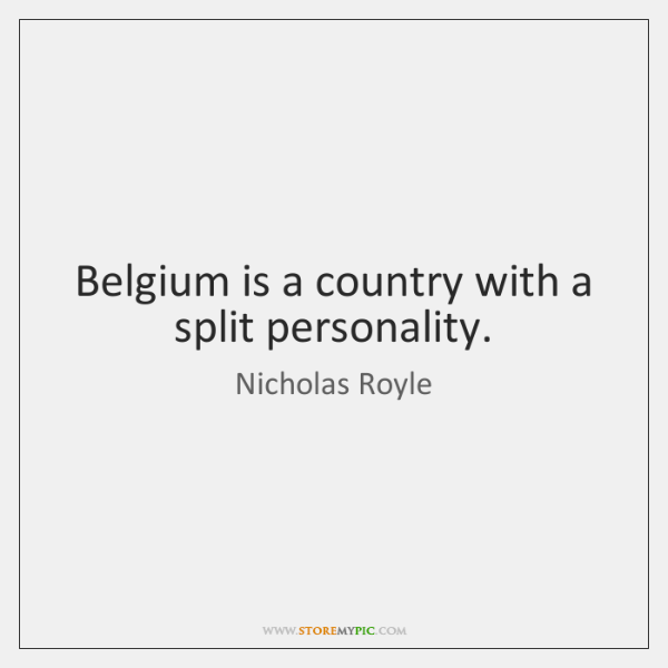Belgium is a country with a split personality.