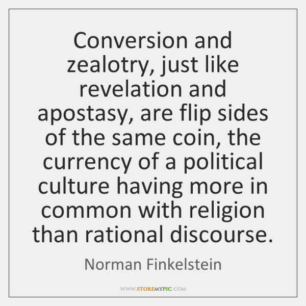 Conversion and zealotry, just like revelation and apostasy, are flip sides of ...