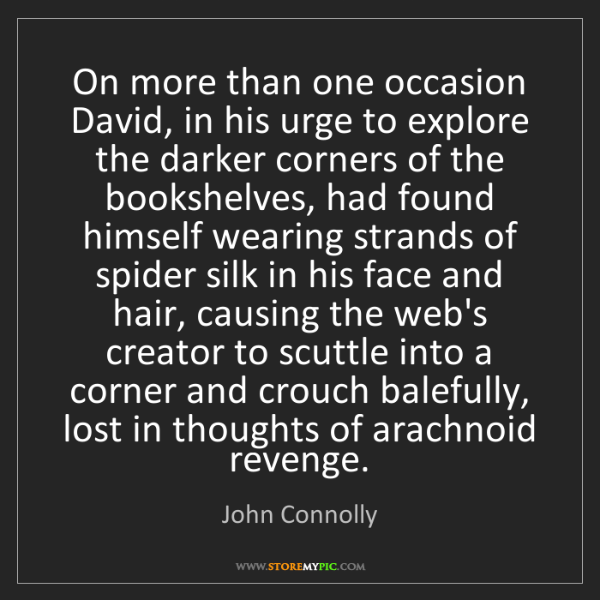 John Connolly: On more than one occasion David, in his urge to explore...
