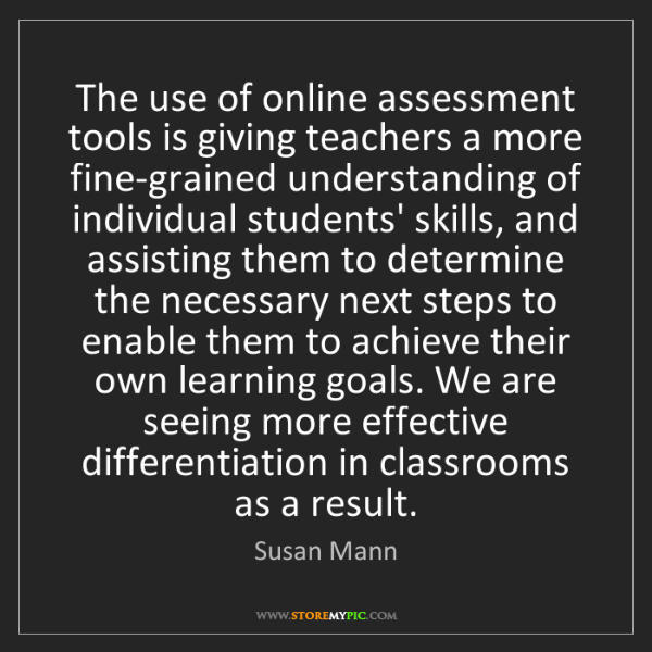 Susan Mann: The use of online assessment tools is giving teachers...