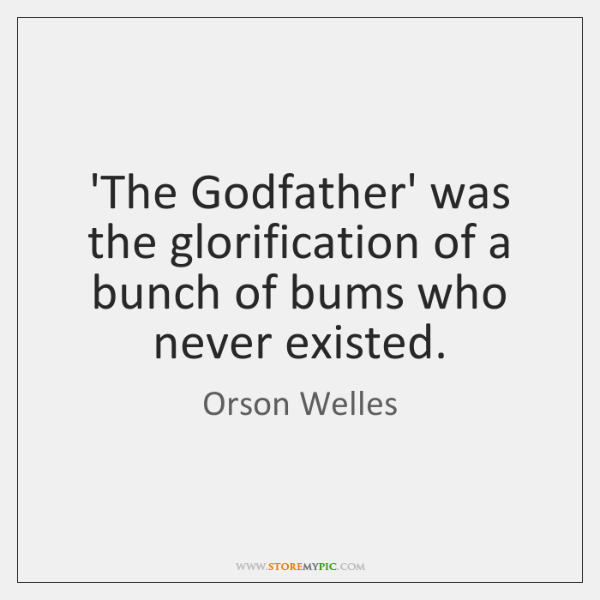 'The Godfather' was the glorification of a bunch of bums who never ...