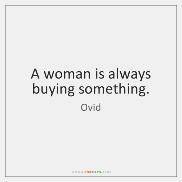 A woman is always buying something.
