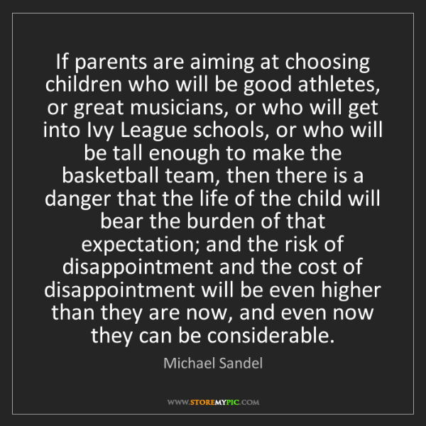 Michael Sandel: If parents are aiming at choosing children who will be...
