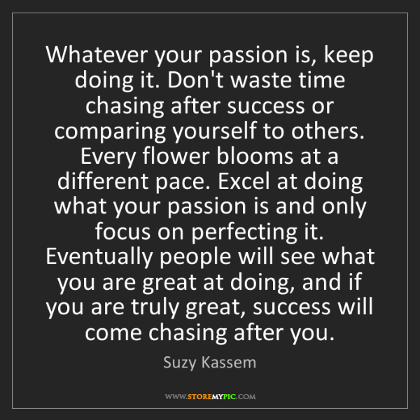Suzy Kassem: Whatever your passion is, keep doing it. Don't waste...