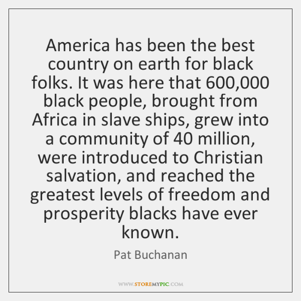 America has been the best country on earth for black folks. It ...