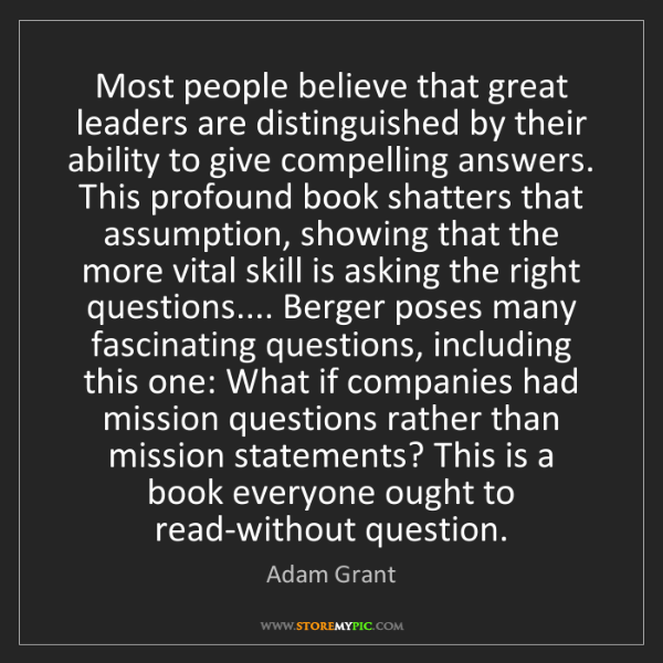 Adam Grant: Most people believe that great leaders are distinguished...