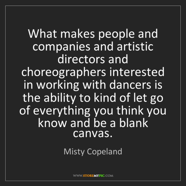 Misty Copeland: What makes people and companies and artistic directors...