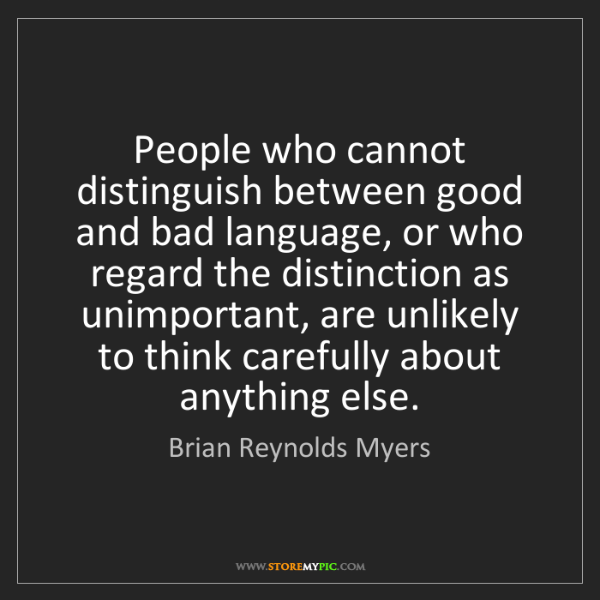 Brian Reynolds Myers: People who cannot distinguish between good and bad language,...