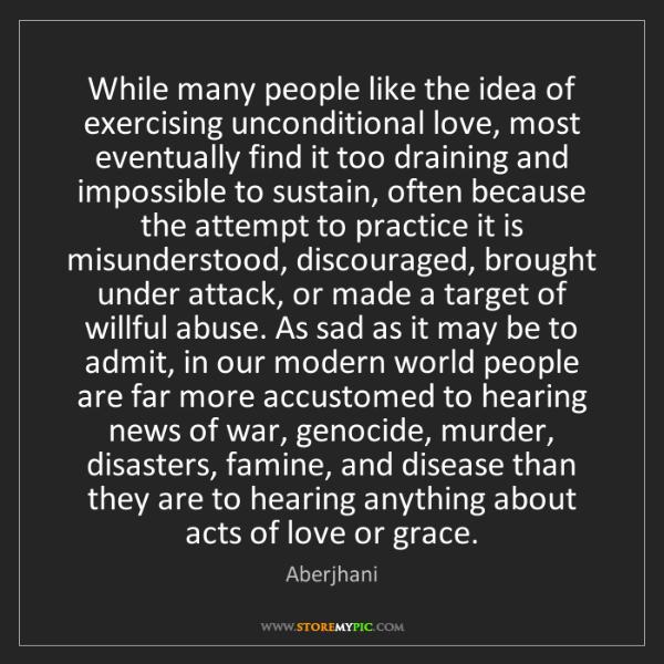 Aberjhani: While many people like the idea of exercising unconditional...