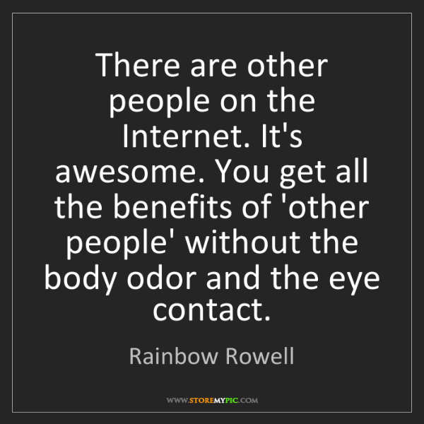 Rainbow Rowell: There are other people on the Internet. It's awesome....