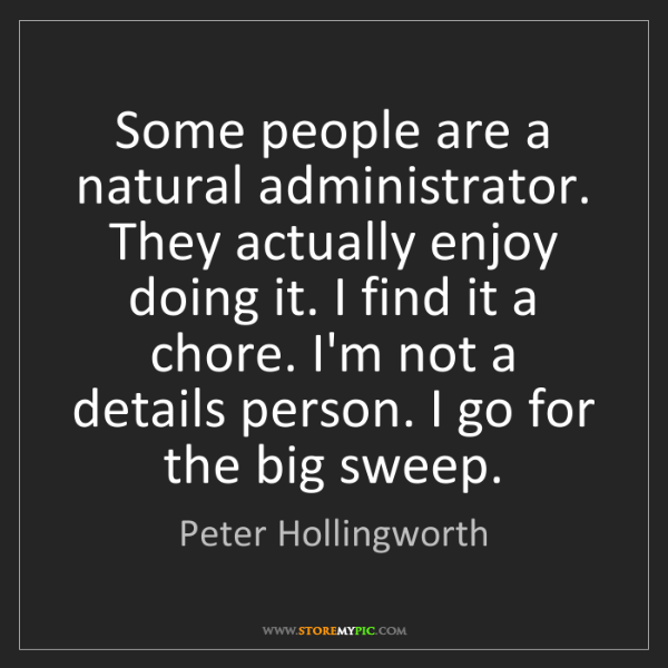 Peter Hollingworth: Some people are a natural administrator. They actually...