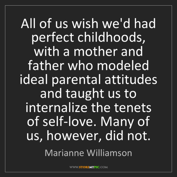 Marianne Williamson: All of us wish we'd had perfect childhoods, with a mother...