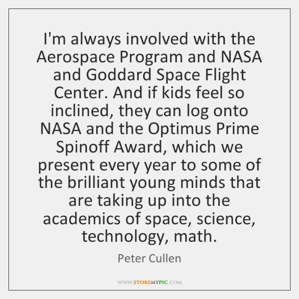 I'm always involved with the Aerospace Program and NASA and Goddard Space ...