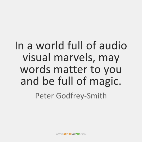 In a world full of audio visual marvels, may words matter to ...