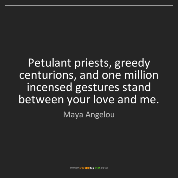 Maya Angelou: Petulant priests, greedy   centurions, and one million...