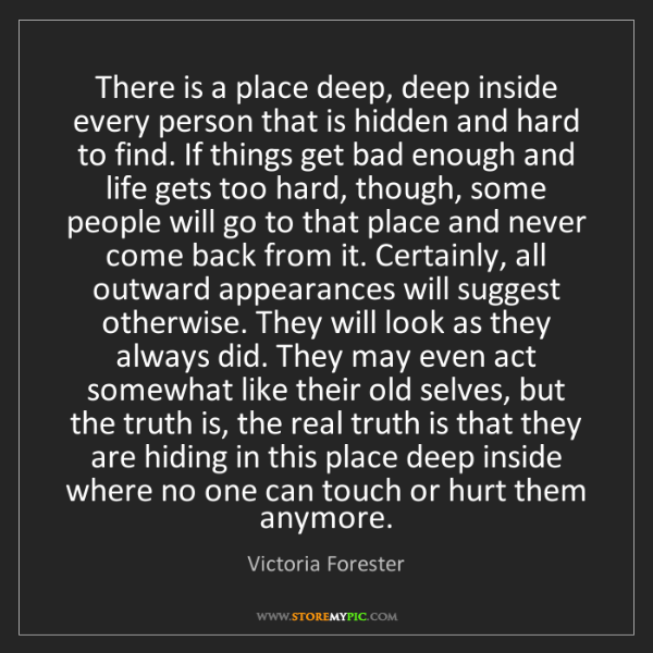 Victoria Forester: There is a place deep, deep inside every person that...
