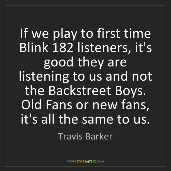 Travis Barker: If we play to first time Blink 182 listeners, it's good...