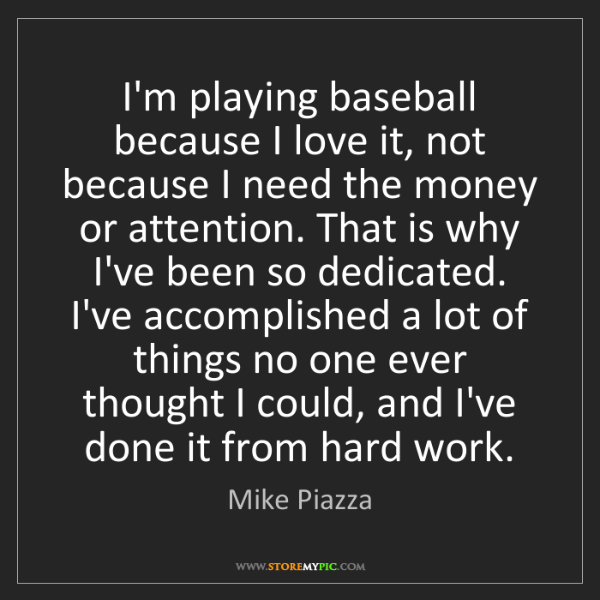 Mike Piazza: I'm playing baseball because I love it, not because I...