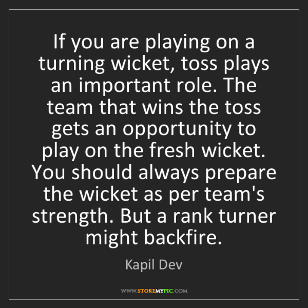 Kapil Dev: If you are playing on a turning wicket, toss plays an...