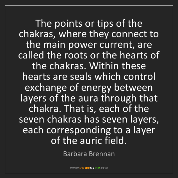 Barbara Brennan: The points or tips of the chakras, where they connect...