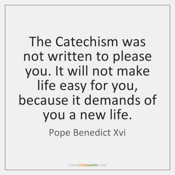 The Catechism was not written to please you. It will not make ...