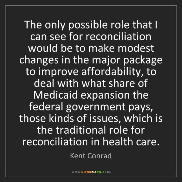 Kent Conrad: The only possible role that I can see for reconciliation...
