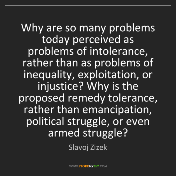Slavoj Zizek: Why are so many problems today perceived as problems...