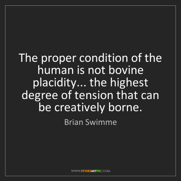 Brian Swimme: The proper condition of the human is not bovine placidity......