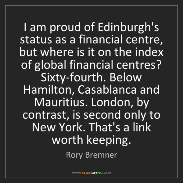 Rory Bremner: I am proud of Edinburgh's status as a financial centre,...