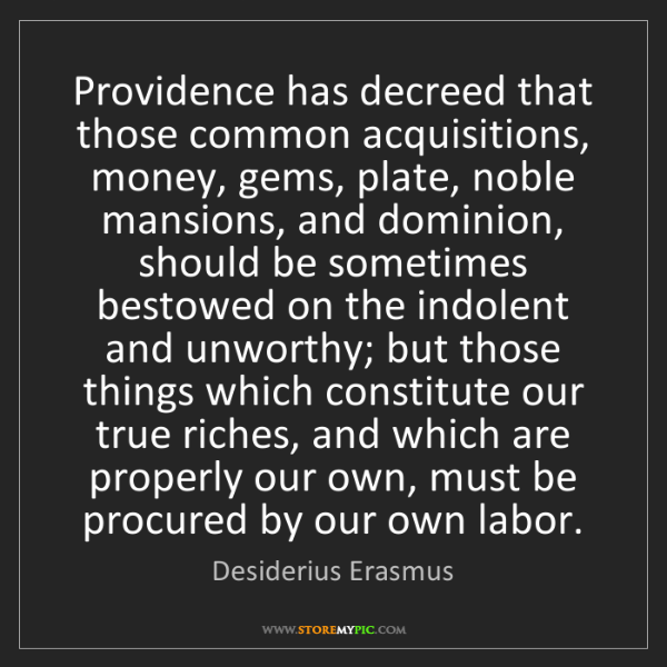 Desiderius Erasmus: Providence has decreed that those common acquisitions,...