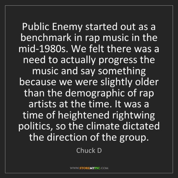 Chuck D: Public Enemy started out as a benchmark in rap music...