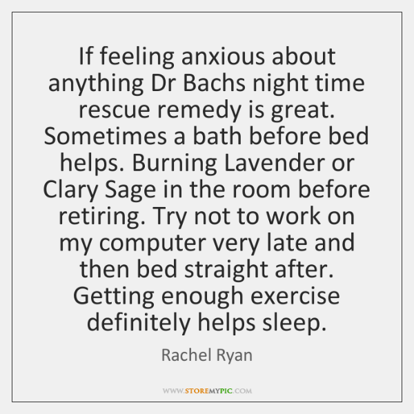 If feeling anxious about anything Dr Bachs night time rescue remedy is ...