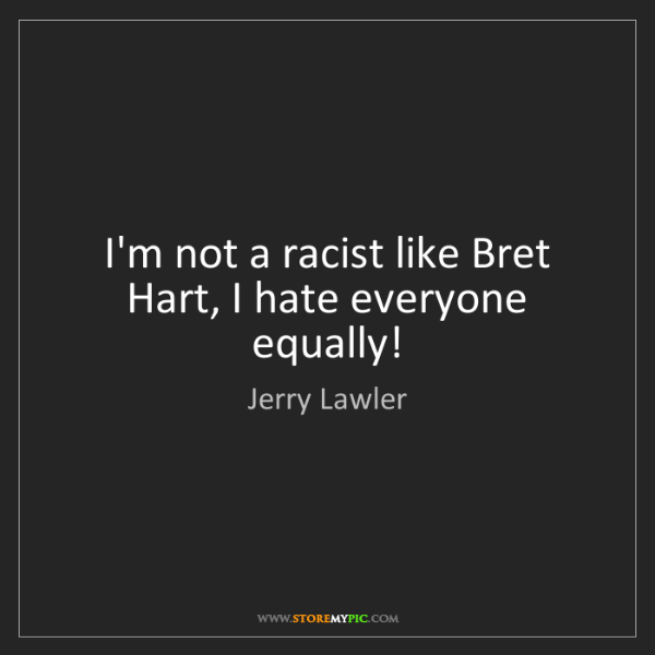 Jerry Lawler: I'm not a racist like Bret Hart, I hate everyone equally!