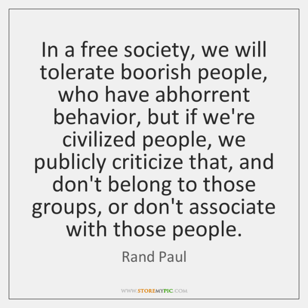 In a free society, we will tolerate boorish people, who have abhorrent ...