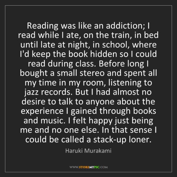 Haruki Murakami: Reading was like an addiction; I read while I ate, on...