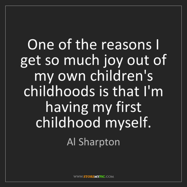 Al Sharpton: One of the reasons I get so much joy out of my own children's...