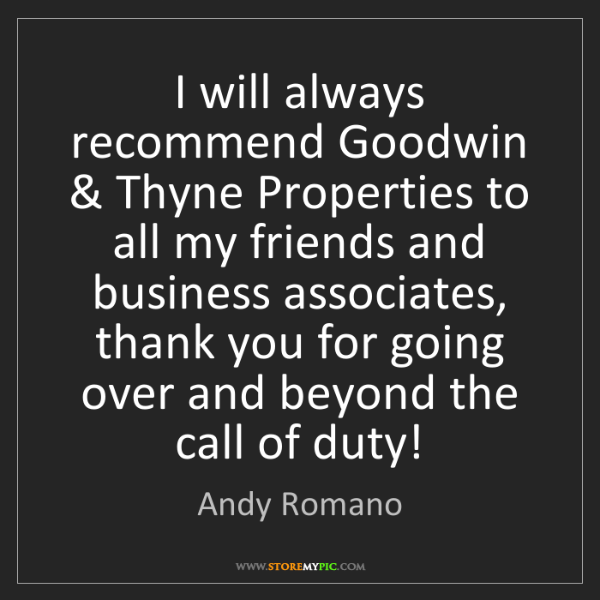 Andy Romano: I will always recommend Goodwin & Thyne Properties to...