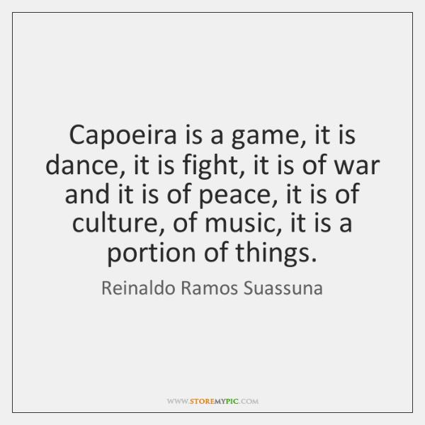Capoeira is a game, it is dance, it is fight, it is ...